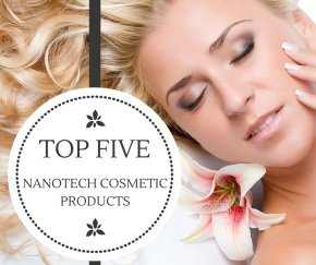 Top FIVE nanotechnology cosmetic products in the world