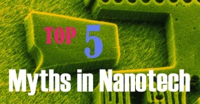 Debunking top five nanotechnologymyths!